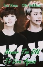 1.- Never Too Old To Live Again - HunHan by EXO4LifeShipper