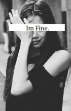 I'm fine  by CourtneyjadeBuckley