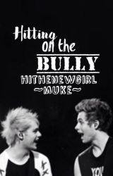 Hitting on the bully-Muke- by Hithenewgurl