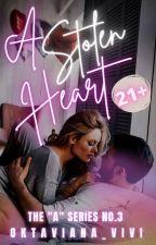"A Stolen Heart (21+) - The ""A"" Series #3 - Tahap Penerbitan by oktaviana_vivi"
