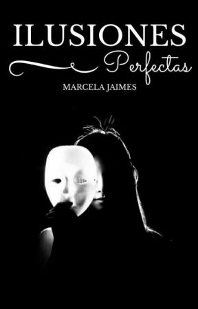 ILUSIONES PERFECTAS by MarcelaJaimes7