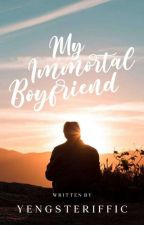 My Immortal Boyfriend [COMPLETED] by yengsterrific