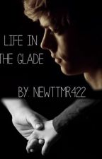 Life In The Glade//TMR Newt Fanfic by NewtTMR422