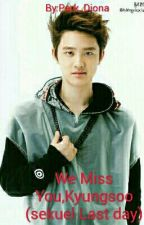 We Miss You,Kyungsoo (sekuel Last day) by PrincessOfRock_