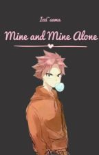Mine and Mine Alone  (Completed) by Izzi_sama