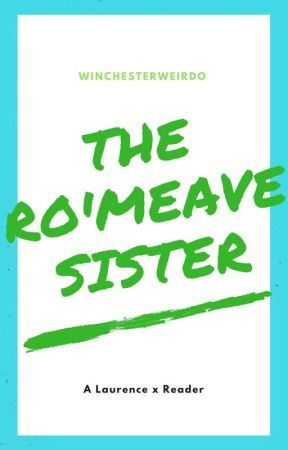 The Ro'Meave Sister (A Laurence x Reader) by WinchesterWeirdo