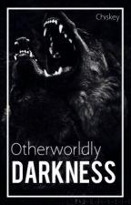 Otherworldly Darkness [Book 5] by chiskey56