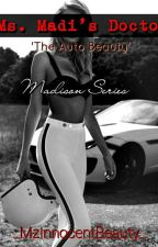 Ms. Madi's Doctor (Editing) by MzInnocentBeauty