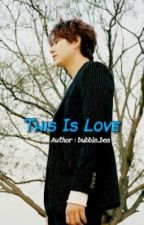 This Is Love (--REVISI--) by sparkyu_cho32
