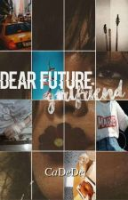 Dear Future Girlfriend... by CaDeDe