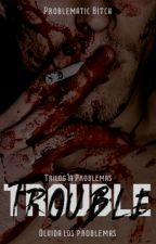 Trouble (#2 Problemas) by kathe4321