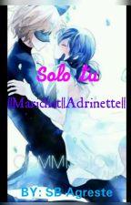 Solo Tu ||Marichat||Adrinette|| by SB_Agreste
