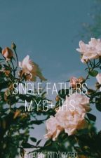 Single Fathers (Complete) ~ M.Y.G+J.H.S by 08InfinityLove80