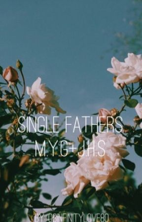 Single Fathers ~ M.Y.G+J.H.S by Butter_Jisung_Love
