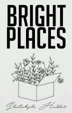 Bright Places | ✔  by s_huddar