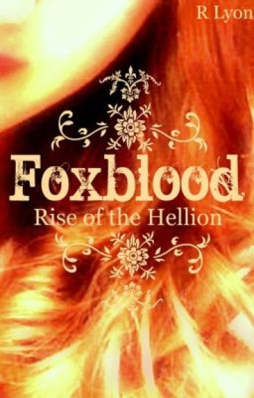 Foxblood: Rise of the Hellion (WattyAward 2012 Finalist)