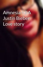 Amnesia <3 A Justin Bieber Love story by outcastwithasmile