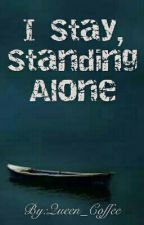 I Stay, Standing Alone by Queen_Coffee