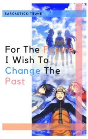 For the Future, I Wish to Change the Past by SarcasticKitsune