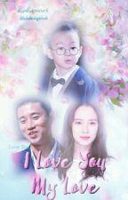 I Love You My Love! [✔] by BunnyKyeopta