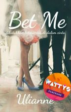 Bet Me (COMPLETE) by uli3anne89