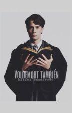 Voldemort también estaba enamorado. by valeriagsp