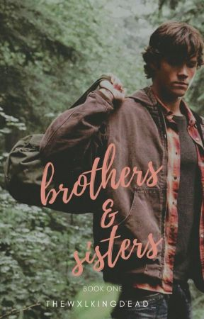 brothers&sisters ➢ S P N by thewxlkingdead_