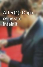 After(1)- Dupa ce ne-am intalnit by HS-Angel