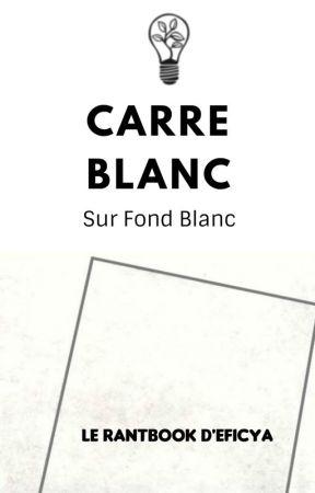 Carré Blanc sur Fond Blanc [Le RantBook participatif de Ya] by Eficya