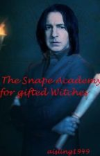 The Snape Academy for Gifted Witches by Aisling1949