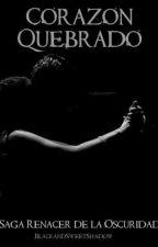 #0 Corazón Quebrado #SagaRenacerDeLaOscuridad #Precuela by BlackandSweetShadow