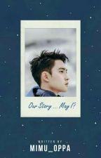 Our Story, May I? (OTW PENGEDITAN) (PRIVATE) by 30Hanamori-chan