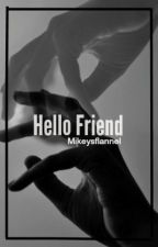 Hello Friend l.h by Mikeysflannel
