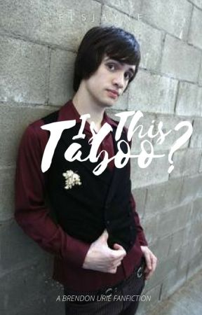 Is This Taboo? - Brendon Urie Fanfiction by ElsJayne