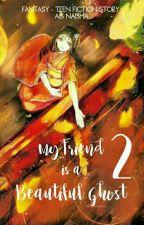 My Friend Is A Beautiful Ghost 2 by aisnaisha
