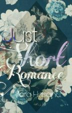 Just Short Romance by MaraHasana10969