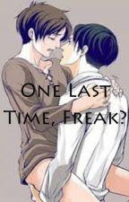 One Last Time, Freak? (boyxboy) by DiDi_XD