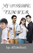 My Possessive Teacher by AfidaSuci