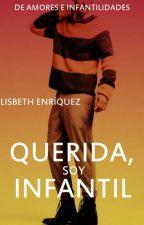 Querida, soy infantil (#2 Infantil) by liz_enriquez