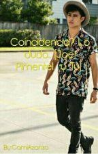 Coincidencia? Lo dudo.. (Joel Pimentel)   TERMINADA   by CamiAzanza