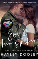 Eva & Her Striker (Book One Of & Her Series) (COMPLETED)  by HayleyDooley