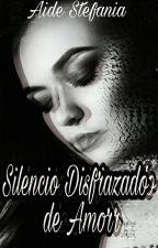 Silencio Disfrazado De Amor  by Aide_2109
