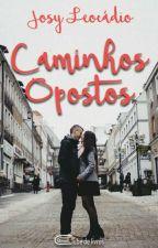 Caminhos Opostos  by JosiLeocadio