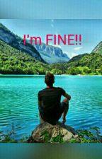 I'm FINE!!{voltooid} by sansiexmwoanx