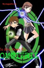 A Certain Powerful Omnitrix. (とある パワ の Omnitrix) by MystoganSeven