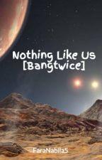 Nothing Like Us [Bangtwice] by FaraNabila5