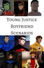 Young Justice Boyfriend Scenarios *On Hold* by YJfanficfreak