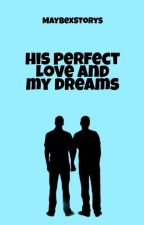 [BoyxBoy] His perfect love and my dreams by MaybexStorys