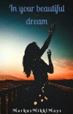 В Твоем Прекрасном Сне by MarkusMikkiMays