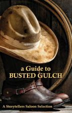 A Guide to Busted Gulch by storytellers-saloon